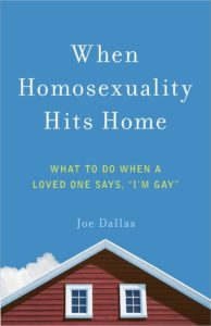 Joe Dallas When Homosexuality Hits Home